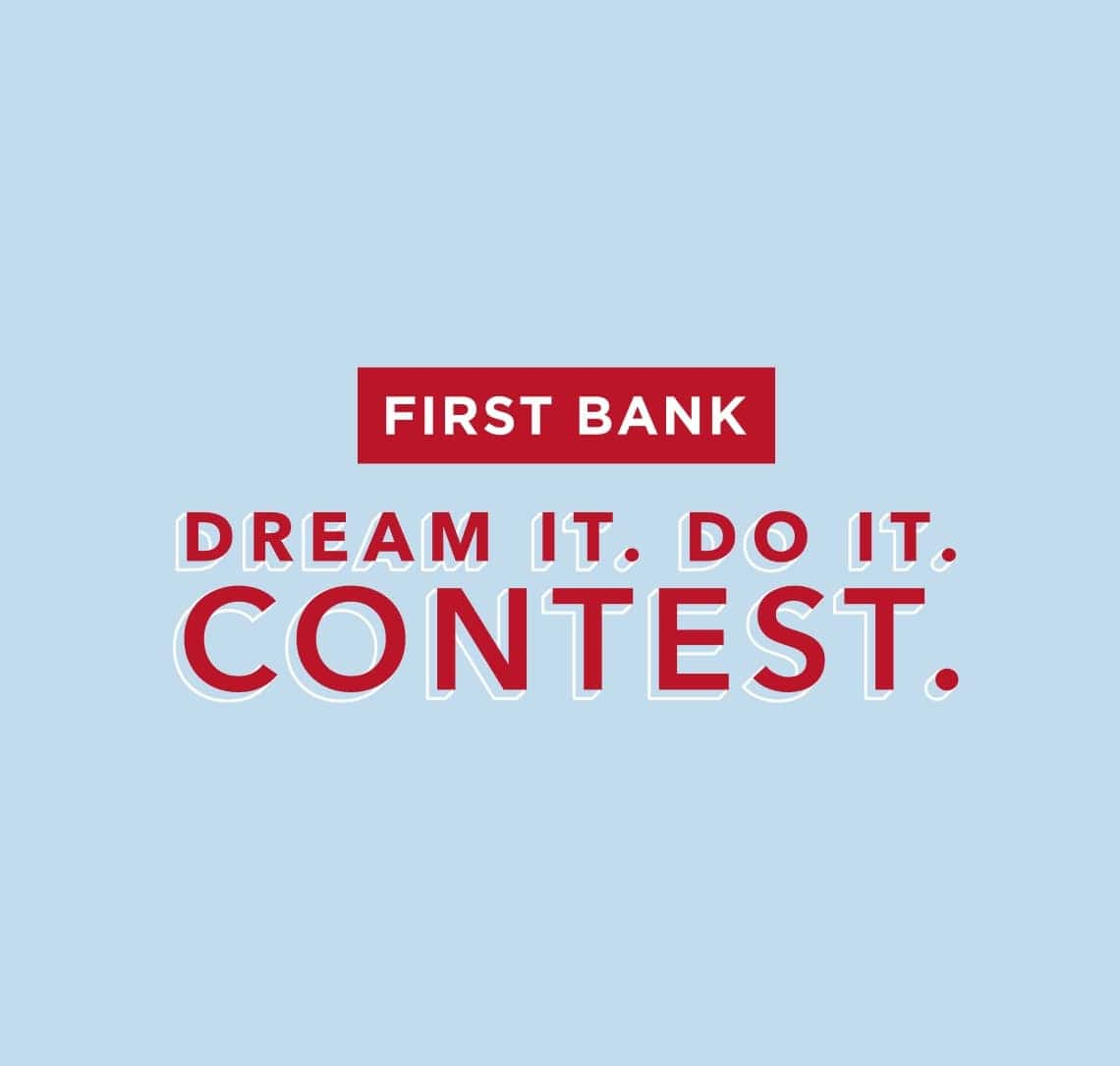 First Bank. Dream It. Do It. Contest It.