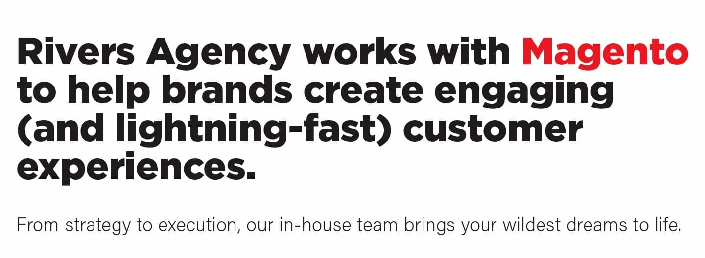 Rivers Agency works with Magento to help brands create engaging (and lightning-fast customer experiences.